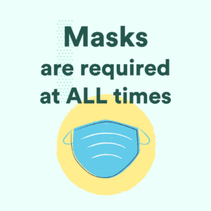 Masks are required at all times